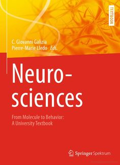Neurosciences : from molecule to behavior : a university textbook / C. Giovanni Galizia, Pierre-Marie Lledo, editors