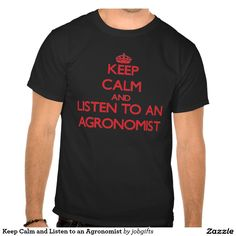 Keep Calm and Listen to an Agronomist T-shirts