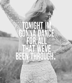 """But I don't wanna dance if I'm not dancing with you""- Holy Ground, Taylor Swift <3"
