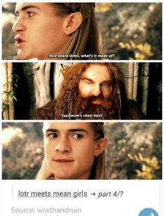Lotr mean girls Movie Memes, Movie Tv, Stupid Things, Awesome Beards, Legolas, Funny Thoughts, Mean Girls, Lord Of The Rings, Middle Earth