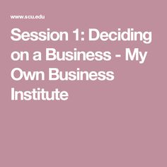 Session 1: Deciding on a Business - My Own Business Institute