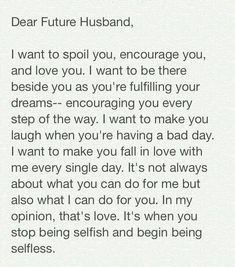 My Future Husband on To my current husband. I want to always make him happy, be his strength and encouragement.To my current husband. I want to always make him happy, be his strength and encouragement. Love Quotes For Him Boyfriend, Future Husband Quotes, Fiance Quotes, Fake Love Quotes, Dear Future Husband, Couple Quotes, Best Quotes, Life Quotes, Encouraging Words For Boyfriend