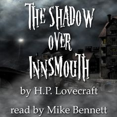 'The Shadow Over Innsmouth' Rumours abound of sinister goings-on in the ancient Massachusetts seaport of Innsmouth. The once prosperous town, which has fallen into a state of decrepitude and decay, is a stopover destination for Robert Olmstead, a young historian on a tour of the region. Despite hearing ominous tales of the town and its grotesque inhabitants, Olmstead feels compelled to explore Innsmouth.