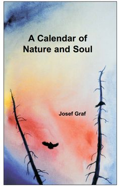 """A Calendar of Nature and Soul - According to Rudolf Steiner, """"Our inner processes are now less connected to time .... brought to light through Rudolf Steiner's Calendar of the Soul. Although the ..."""