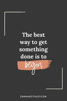 The best way to get something done is to begin. Inspirational quote to take that first step to creating the life of your dreams. #justbegin #dailymotivation