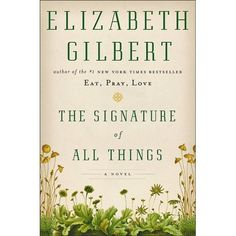 The Signature of All Things, by Elizabeth Gilbert...to be published Oct. 2013 - ordered