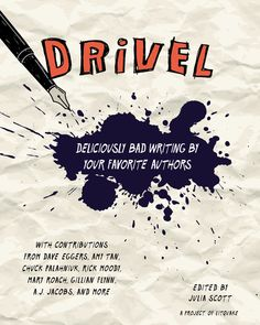 DRIVEL, Edited by Julia Scott -- The writing in this book is so bad, it deserves its own taxonomy of suckitude.