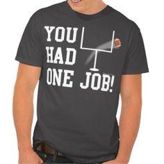 You Had One Job! Funny Football Kicker T-Shirt #sport #tshirt