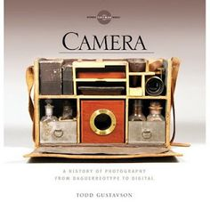 Camera: A History of Photography from Daguerreotype to Digital [Hardcover] Todd Gustavson (Author), George Eastman House (Author) Gorgeous book for a very good price. Download Camera, Home Camera, Photography Topics, History Of Photography, Photography Camera, Art Photography, Vintage Photography, Camera Crafts, Online Shopping