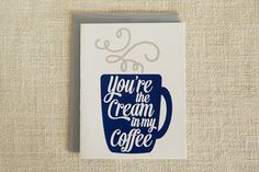You're the Cream in my Coffee Card by FMCstudio. Screen printed by hand.