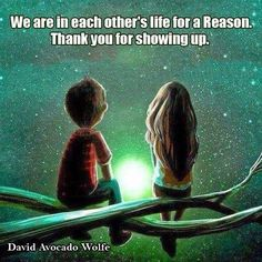 We are in each other's life for a reason, ..thank You for showing up my love♥