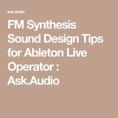 FM Synthesis Sound Design Tips for Ableton Live Operator : Ask.Audio