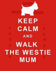 Keep Calm and Walk the Westie