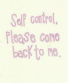 ░ Self Control, Please Come Back To Me ░