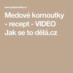 Medové kornoutky - recept - VIDEO Jak se to dělá. Search