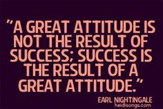 """A great attitude is not the result of success; success is the result of a great attitude.""   Earl Nightingale #quotes"