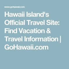 Hawaii Island's Official Travel Site: Find Vacation & Travel Information | GoHawaii.com