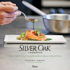 The Hardcover of the Silver Oak Cookbook: Life in a Cabernet Kitchen - Seasonal Recipes from California's Celebrated Winery by Dominic Orsini at Barnes Barolo Wine, Beef Short Ribs, California Wine, Cooking Tips, Favorite Recipes, Seasons, Celebrities, Ethnic Recipes, Life