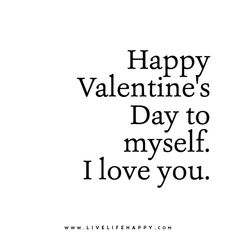 Image of: Relationship Happy Valentines Day To Myself Love You Az Quotes 20 Best Happy Single Quotes Images Thinking About You Thoughts Words