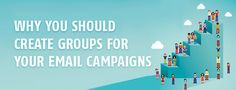 Why You Should Create Groups for Your Email Campaigns.  Need some reasons to push your email campaign growth? Get creative and start email groups.