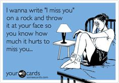 """You've found creative ways to say """"I miss you"""" because you say it way too much."""