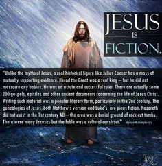Unlike the mythical Jesus, a real historical figure like Julius Caesar has a mass of mutually supporting evidence... Writing such material was a popular literary form, particularly in the 2nd century... There were many Jesuses but the fable was a cultural construct.