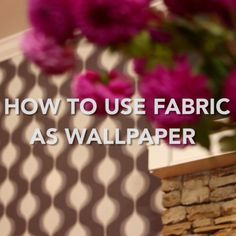 How to Use Fabric as Wallpaper