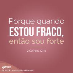 """""""Porque quando estou fraco, então sou forte"""" {2 Coríntios 12:10}"""