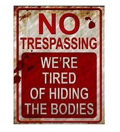 No Trespassing We're Tired of Hiding the Bodies Metal Sig... https://www.amazon.com/dp/B0185VAKK0/ref=cm_sw_r_pi_dp_x_y8bnzb089W10H