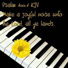 Psalms 100:1 (KJV) Make a joyful noise unto the Lord, all ye lands.