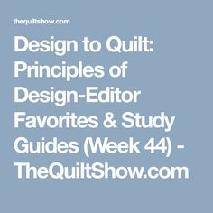Design to Quilt: Principles of Design-Editor Favorites & Study Guides (Week 44) - TheQuiltShow.com