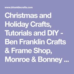 Christmas and Holiday Crafts, Tutorials and DIY - Ben Franklin Crafts & Frame Shop, Monroe & Bonney Lake, WA