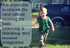 """""""Watching a child makes it obvious that the development of his mind comes through his movements."""" -Maria Montessori"""
