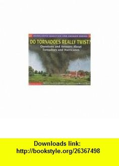 Do Tornadoes Really Twist? Questions and Answers about Tornadoes and Hurricanes (Scholastic Question  Answer (Pb)) (9780756917401) Melvin Berger, Gilda Berger, Higgins Bond , ISBN-10: 0756917409  , ISBN-13: 978-0756917401 ,  , tutorials , pdf , ebook , torrent , downloads , rapidshare , filesonic , hotfile , megaupload , fileserve