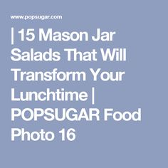| 15 Mason Jar Salads That Will Transform Your Lunchtime | POPSUGAR Food Photo 16