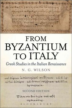 From Byzantium to Italy: Greek Studies in the Italian Renaissance