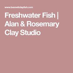 Freshwater Fish   Alan & Rosemary Clay Studio