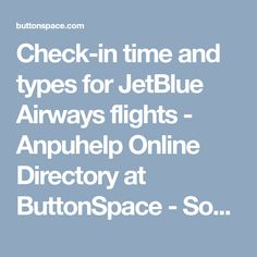 Check-in time and types for JetBlue Airways flights - Anpuhelp Online Directory at ButtonSpace - Social Media Buttons | Social Network Buttons | Share Buttons