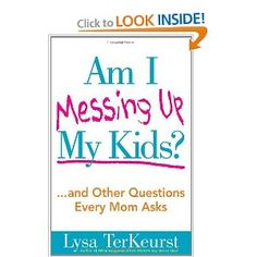Am I Messing Up My Kids?: ...and Other Questions Every Mom Asks: Lysa TerKeurst