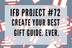 You've done the work now share your gift guide masterpieces in our IFB Project #72!
