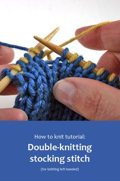 How to knit tutorial: Double-knitting stocking stitch. #BeingKnitterlytutorial #howtoknit #knittingtutorial #learntoknit #lefthanded