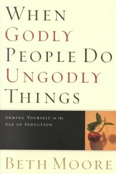 """When Godly People Do Ungodly Things Arming Yourself in the Age of Seduction (Book) : Moore, Beth : Based on her experiences and studies, Moore reveals the common denominator of those who are in danger of being seduced by Satan. """"When Godly People Do Ungodly Things"""" is a guide to authentic repentance and restoration."""