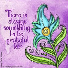 Something to be grateful for by Debi Payne Happy Thoughts, Positive Thoughts, Positive Quotes, Positive Vibes, Great Quotes, Me Quotes, Inspirational Quotes, Motivational, Little Buddha