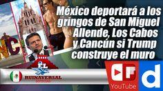 México deportará a los gringos de San Miguel Allende, Los Cabos y Cancún
