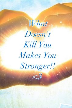 What doesn't kill you makes you stronger, stand a little taller..........I dunno the rest