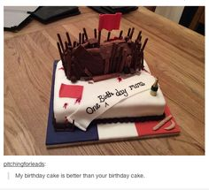 Yes, your birthday cake is way better than mine.