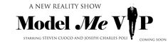 Model Me VIP: A New Reality Show starring Steven Cuoco (creator, director and executive producer), and Joseph Charles Poli (Project Runway Season 14). The truth of what happens behind-the-scenes in the fashion and PR world has never been seen before...until now!