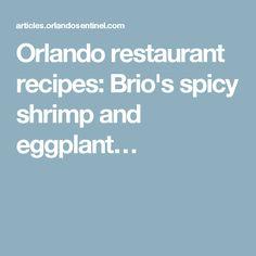 Orlando restaurant recipes: Brio's spicy shrimp and eggplant…