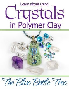 Can you bake crystals in polymer clay? Certainly! Here's what you need to know, courtesy of Ginger Davis Altman from The Blue Bottle Tree.