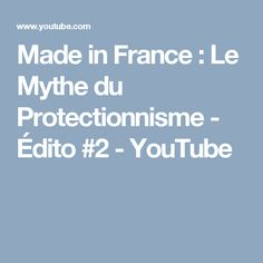 Made in France : Le Mythe du Protectionnisme - Édito #2 - YouTube